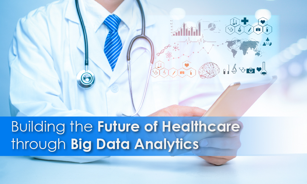 Building the Future of Healthcare through Big Data Analytics